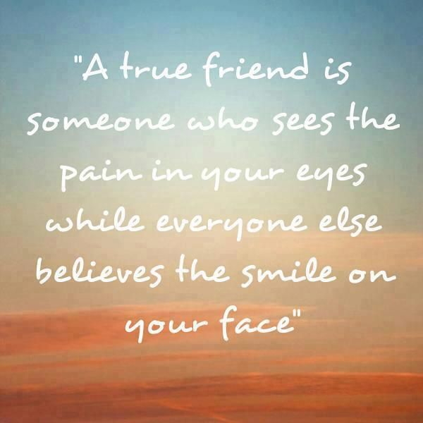 Friend Is Someone Who Sees The Pain In Your Eyes - Friendship Quote