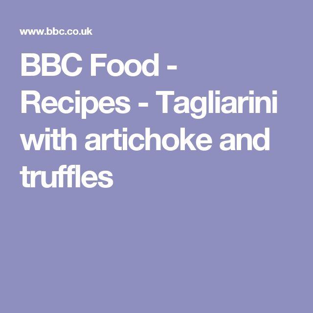 BBC Food - Recipes - Tagliarini with artichoke and truffles