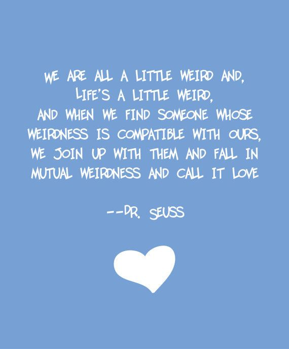 Dr. Seuss quote love this quote because I am weird..@Destiny Nass @Rachael Dry @Dolly Dash @Samantha Harageones @Samantha Paige @Cj Greene @Casey Wolff @Beth Brunson @Katelyn Winthurst @Kate Weimer