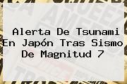 http://tecnoautos.com/wp-content/uploads/imagenes/tendencias/thumbs/alerta-de-tsunami-en-japon-tras-sismo-de-magnitud-7.jpg Japon. Alerta de tsunami en Japón tras sismo de magnitud 7, Enlaces, Imágenes, Videos y Tweets - http://tecnoautos.com/actualidad/japon-alerta-de-tsunami-en-japon-tras-sismo-de-magnitud-7/