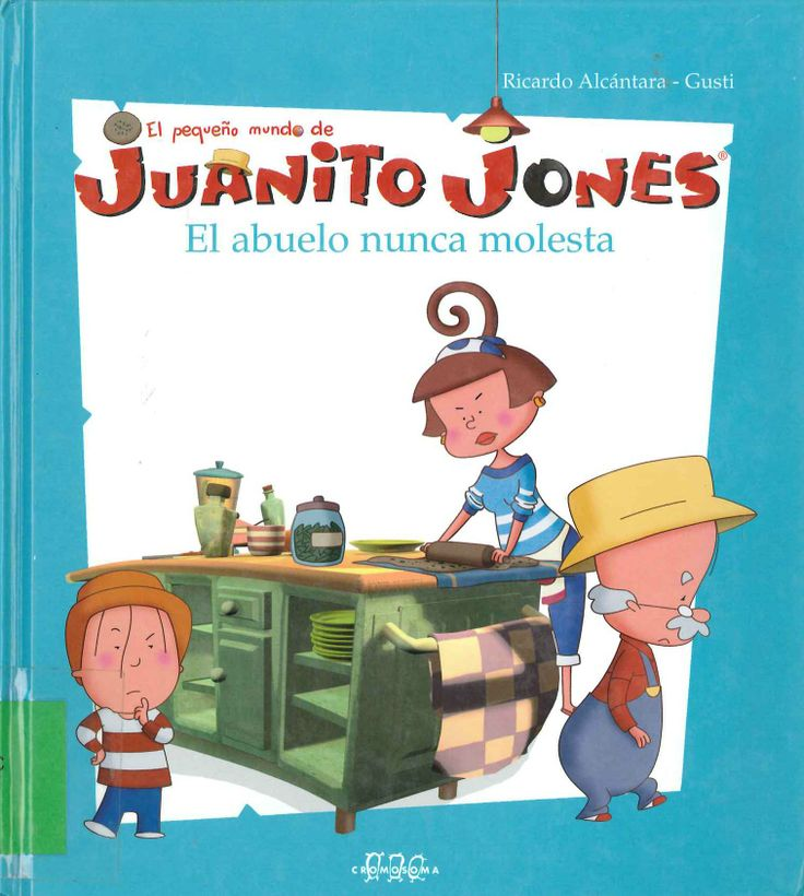 El pequeño mundo de Juanito Jones. El abuelo nunca molesta de Ricardo Alcántara; ilustraciones de Gusti. Publicado por Cromosoma, 2007.