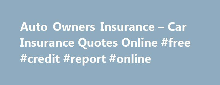 Auto Owners Insurance – Car Insurance Quotes Online #free #credit #report #online http://nef2.com/auto-owners-insurance-car-insurance-quotes-online-free-credit-report-online/  #auto auto insurance # Auto Insurance GEICO and AFBA: Our Past, Our Present, Your Future Today, more than ever, it truly pays to be a member of AFBA. GEICO and AFBA have worked together to bring you an exclusive savings opportunity on car insurance. Contact GEICO today by visiting www.geico.com/mil/afba or by calling…