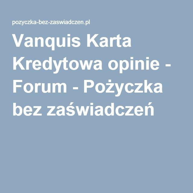 Vanquis Karta Kredytowa opinie - Forum - Pożyczka bez zaświadczeń
