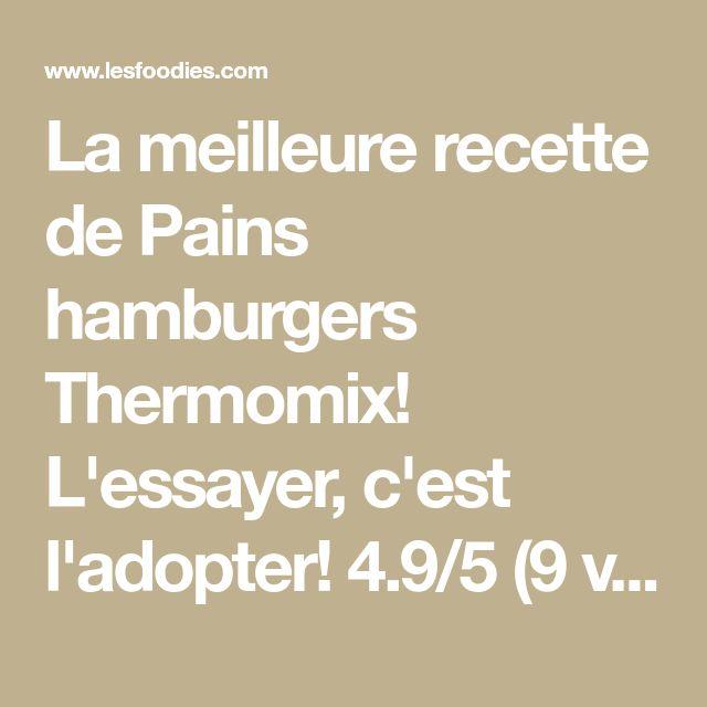 La meilleure recette de Pains hamburgers Thermomix! L'essayer, c'est l'adopter! 4.9/5 (9 votes), 20 Commentaires. Ingrédients: 270 g lait 50 g beurre 40 g sucre 1 cac sel 1 oeuf 500 g farine graines de sésame 20 g levure fraîche 1 jaune d'œuf mélangé a 1 cas d'eau pour la dorure