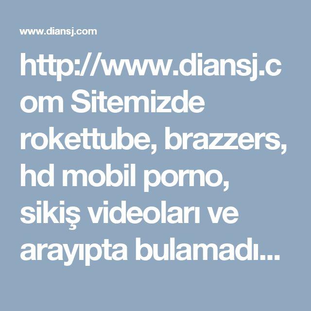 http://www.diansj.com Sitemizde rokettube, brazzers, hd mobil porno, sikiş videoları ve arayıpta bulamadığınız her türlü porno filmi bulabilirsiniz. #porno #izle #sikiş