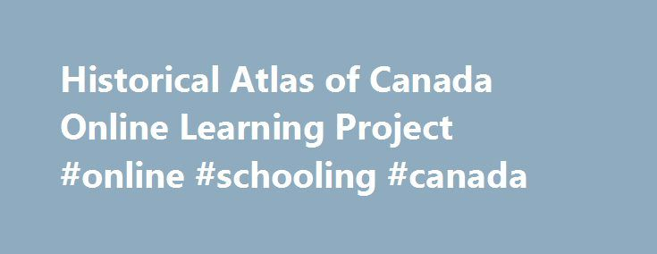 Historical Atlas of Canada Online Learning Project #online #schooling #canada http://solomon-islands.nef2.com/historical-atlas-of-canada-online-learning-project-online-schooling-canada/  # Full Contents List NATIONAL PERSPECTIVES CHAPTER: Canada in 1961 SOCIETY CHAPTER: Art and Architecture, 19th Century Images of Canada, 1810-1894 (Interactive Map) The Look of Domestic Building, 1891 (Slideshow) Selected Painters and Photographers (Table)Paintings Heriot, Chaudi re Falls near Qu bec…