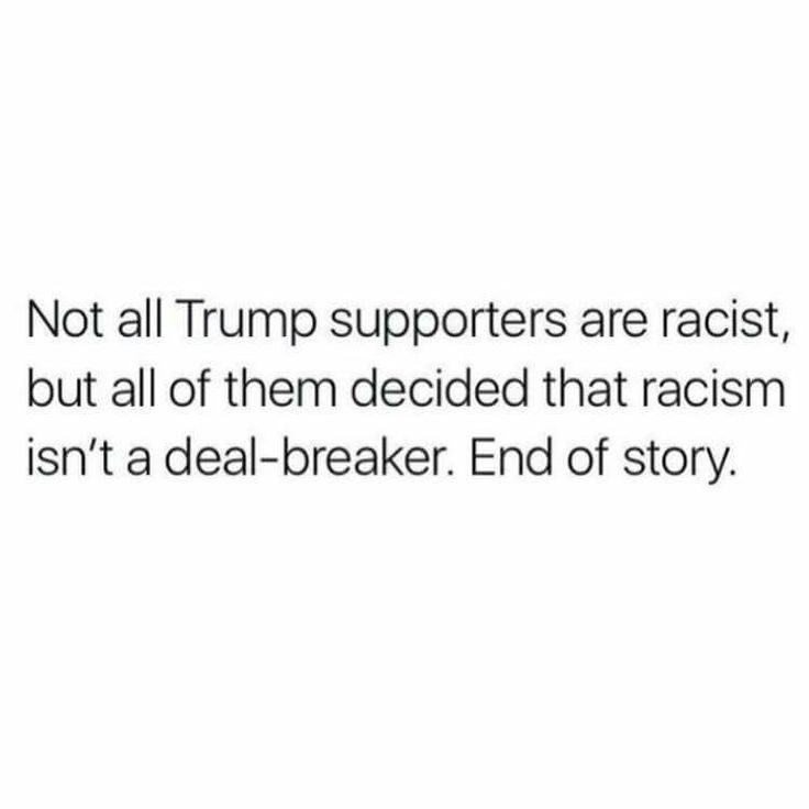 If you supported a Racist for POTUS you DO support racism. END OF STORY! If it's ok with you that Trump rallies featured racist chants, tee shirts, hats, pins, signs and balloons YOU ARE a Racist.