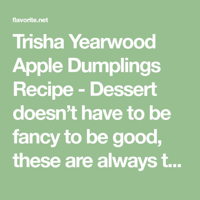 Trisha Yearwood Apple Dumplings Recipe - Dessert doesn't have to be fancy to be good, these are always tasty and super easy!!