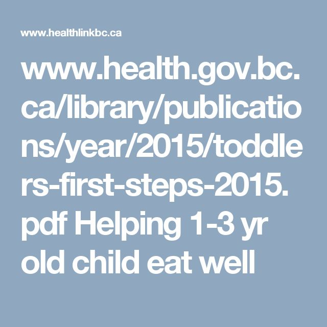 www.health.gov.bc.ca/library/publications/year/2015/toddlers-first-steps-2015.pdf  Helping 1-3 yr old child eat well