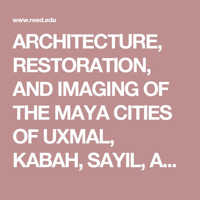 ARCHITECTURE, RESTORATION, AND IMAGING OF THE MAYA CITIES OF UXMAL, KABAH, SAYIL, AND LABNÁ