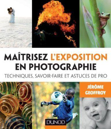 Maîtrisez l'exposition en photographie est un ouvrage de Jérôme Geoffroy qui vous livre ses conseils de photographe et formateur pour vous aider à comprend