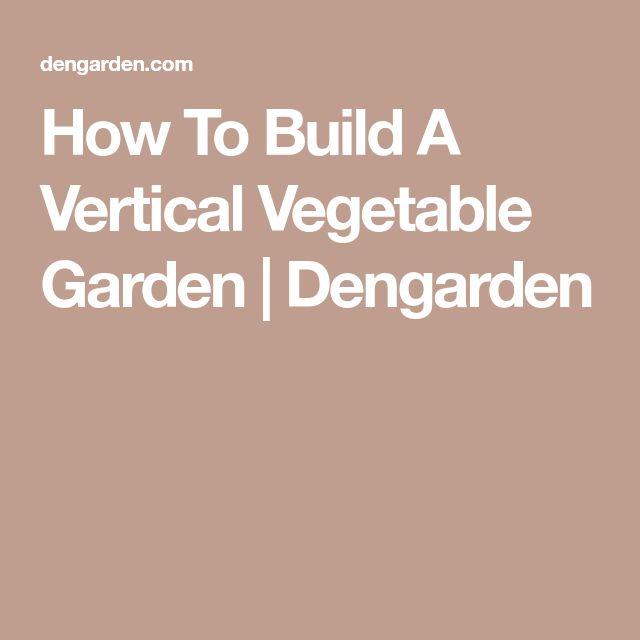 How To Build A Vertical Vegetable Garden | Dengarden