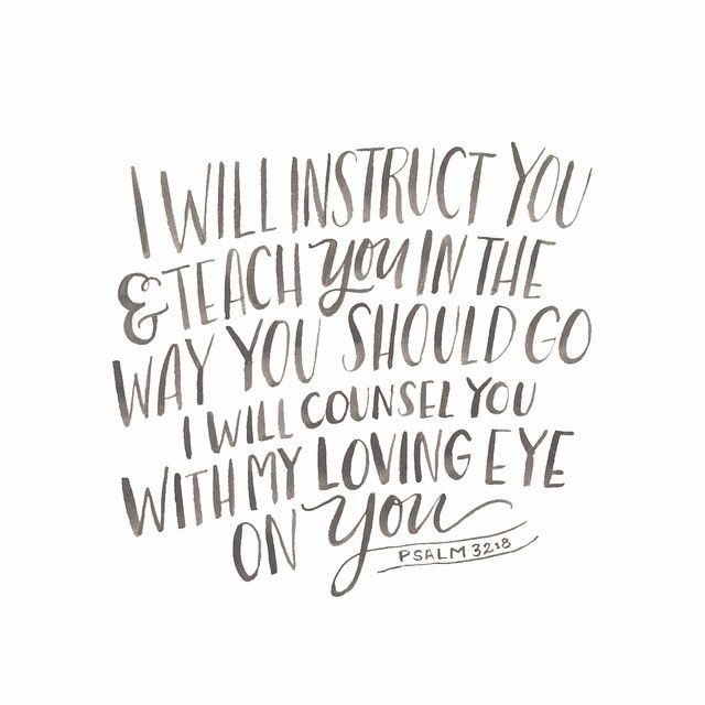 11th Memory Verse, 2015. Psalms 32:8--I will instruct you and teach you in the way you should go; I will counsel you with my loving eye on you. (NIV)