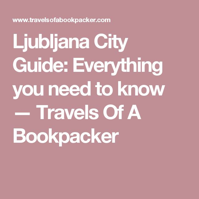 Ljubljana City Guide: Everything you need to know — Travels Of A Bookpacker
