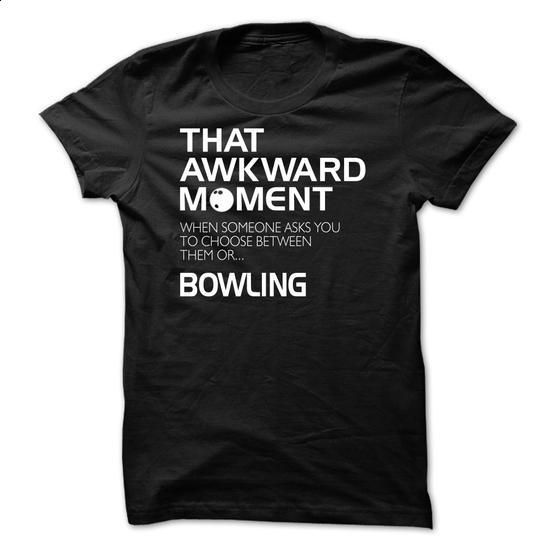 That awkward moment to choose between someone or Bowling - 0615 - #fashion #long sleeve shirt. ORDER HERE => https://www.sunfrog.com/LifeStyle/That-awkward-moment-to-choose-between-someone-or-Bowling--0615.html?60505