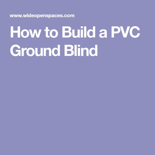 How to Build a PVC Ground Blind