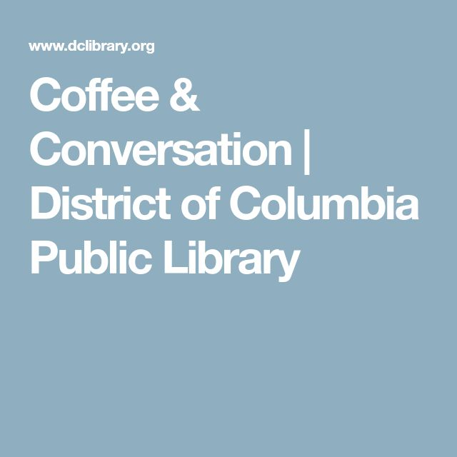 Coffee & Conversation | District of Columbia Public Library