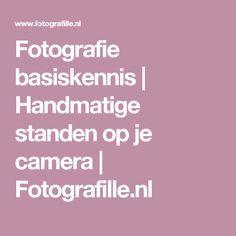 Fotografie basiskennis   Handmatige standen op je camera   Fotografille.nl