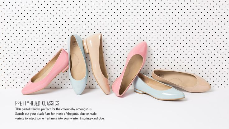 Pretty-Hued Classics.  This pastel trend is perfet for the colour-shy amongst us.  Switch out your black flats for those of the pink, blue or nude variety to inject some freshness into your winter & spring wardrobe.  www.zierashoes.com