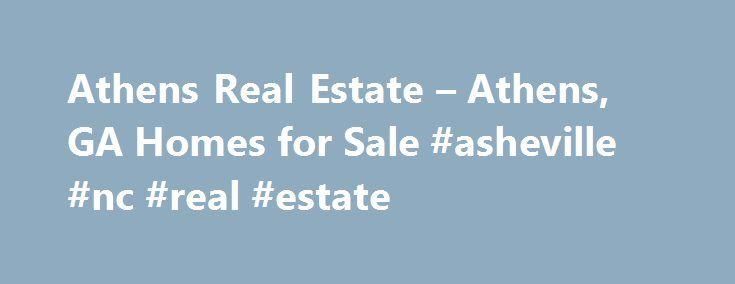 Athens Real Estate – Athens, GA Homes for Sale #asheville #nc #real #estate http://real-estate.nef2.com/athens-real-estate-athens-ga-homes-for-sale-asheville-nc-real-estate/  #athens ga real estate # Homes for Sale Search Results – Sorted by New Listings Why are there multiple listings for a home? realtor.com displays home listings from more than 900 Multiple Listing Services (MLS) across the U.S. most updated every 15 minutes. A home may be listed by the same Brokerage for sale in multiple…