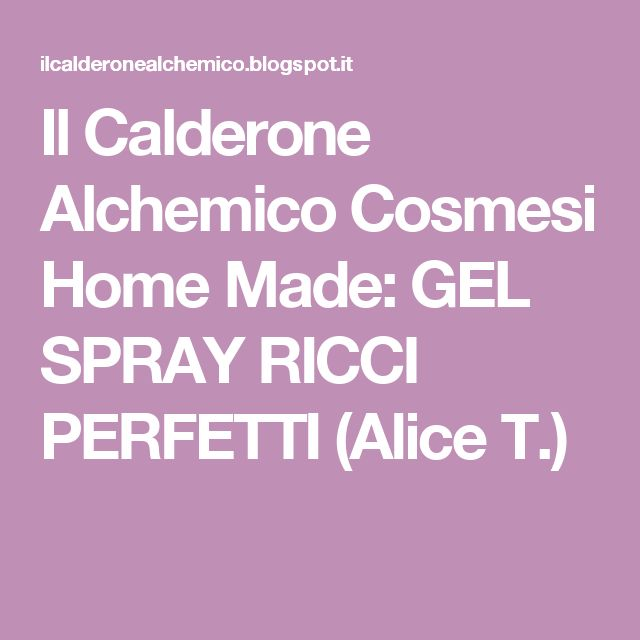 Il Calderone Alchemico Cosmesi Home Made: GEL SPRAY RICCI PERFETTI (Alice T.)