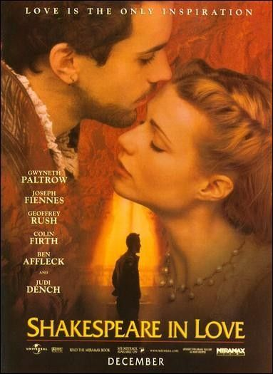 "Shakespeare in Love. Worth watching just to look at Joseph Feinnes,but do be aware Ladies and Gents, Kit Marlowe did not write Romeo and Juliet in any form. He was dead before it was written. Every time someone writes that somewhere, I hear Tom Stoppard laughing. And they gave an Oscar to Gweneth Paltrow for this - the same year Kate Blanchet did ""Elizabeth."" Unbelievable."