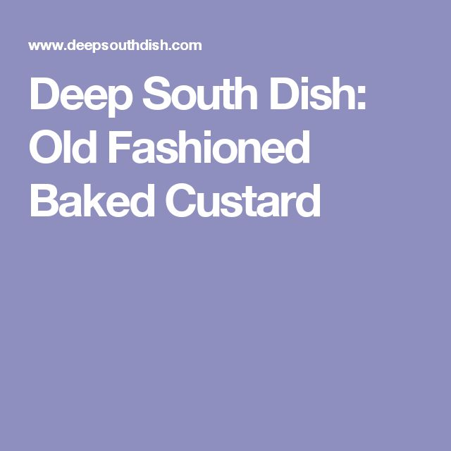 Deep South Dish: Old Fashioned Baked Custard
