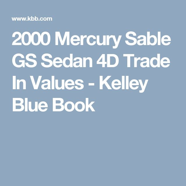 2000 Mercury Sable GS Sedan 4D Trade In Values - Kelley Blue Book