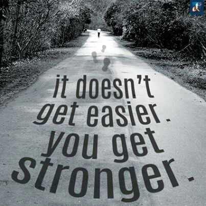 It dosen't get easier. You get stronger.