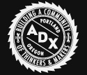 Portland ADX - building a community of makers.  Fee-based workspace and classes.  Probably a lot more to it - we need to go to one of their open houses.