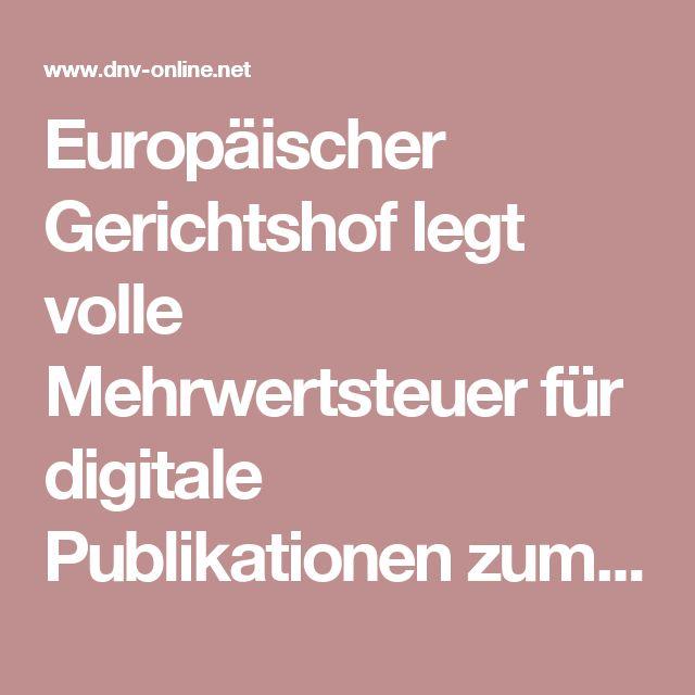 Europäischer Gerichtshof legt volle Mehrwertsteuer für digitale Publikationen zum Downloaden fest