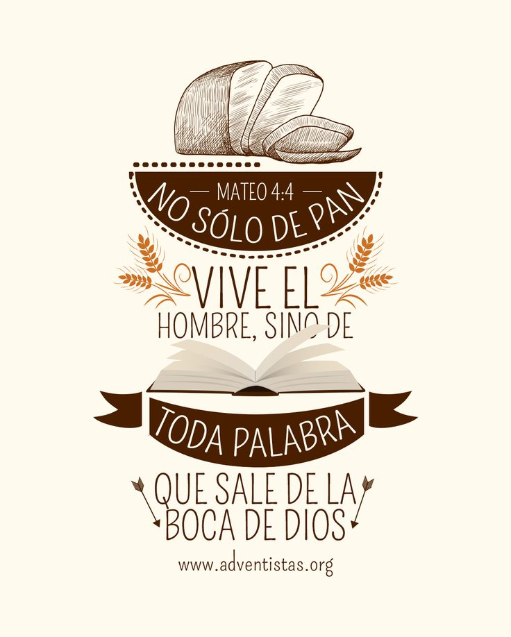 Lucas 4:4 Jesús, respondiéndole, dijo: Escrito está: No sólo de pan vivirá el hombre, sino de toda palabra de Dios.♔