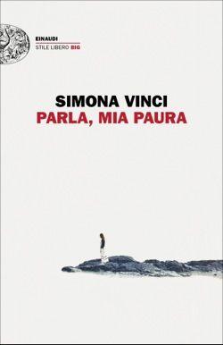 Simona Vinci, Parla, mia paura, Stile libero Big - DISPONIBILE ANCHE IN EBOOK