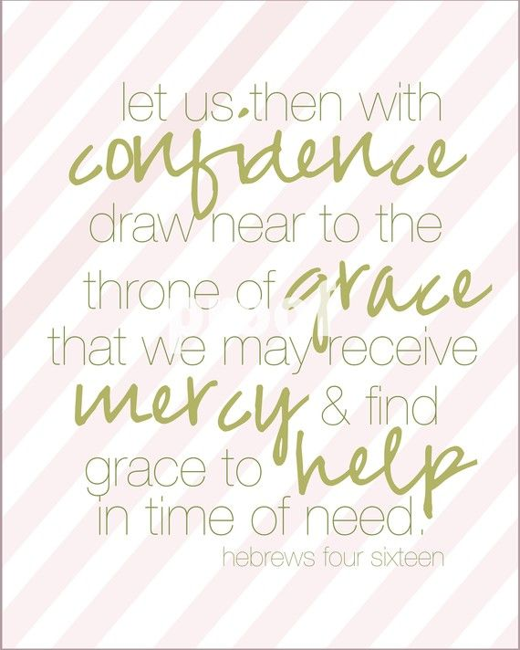 Hebrews 4:16 - Let us then with confidence draw near to the throne of grace...