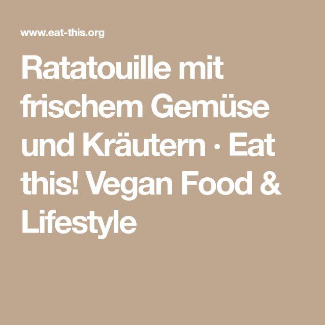 Ratatouille mit frischem Gemüse und Kräutern · Eat this! Vegan Food & Lifestyle
