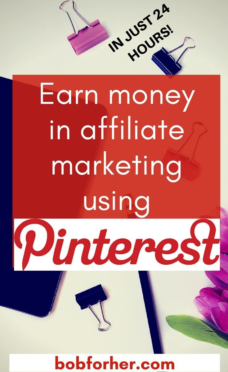 Earn money in affiliate marketing using Pinterest _bobforher.com You can get started by slapping a couple of affiliate links on your blog site, hoping a couple of people may see it and buy from the link, but there are other more trustworthy and much faster ways to enhance your sales specifically with affiliate marketing!