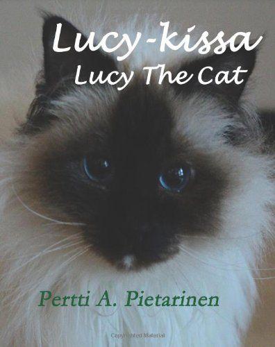 Lucy-kissa, Lucy The Cat (Finnish Edition) by Pertti A Pietarinen,http://www.amazon.com/dp/1497535638/ref=cm_sw_r_pi_dp_Kp1Ctb1CQYZFJEWV