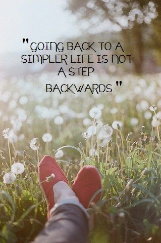 Going back to a simpler life is not a step backwards. #quote #simpleliving #minimalism