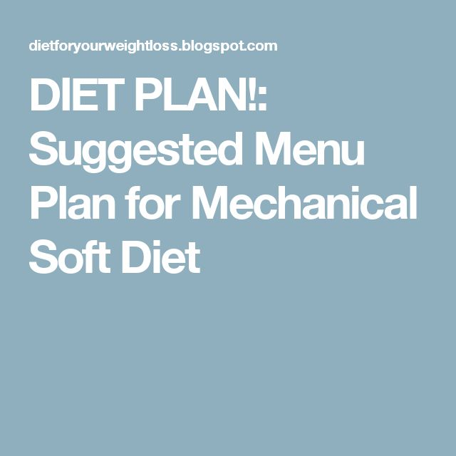 DIET PLAN!: Suggested Menu Plan for Mechanical Soft Diet