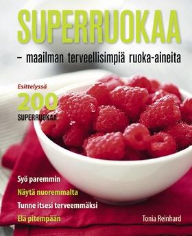 Superruokaa - maailman terveellisimpiä ruoka-aineita.