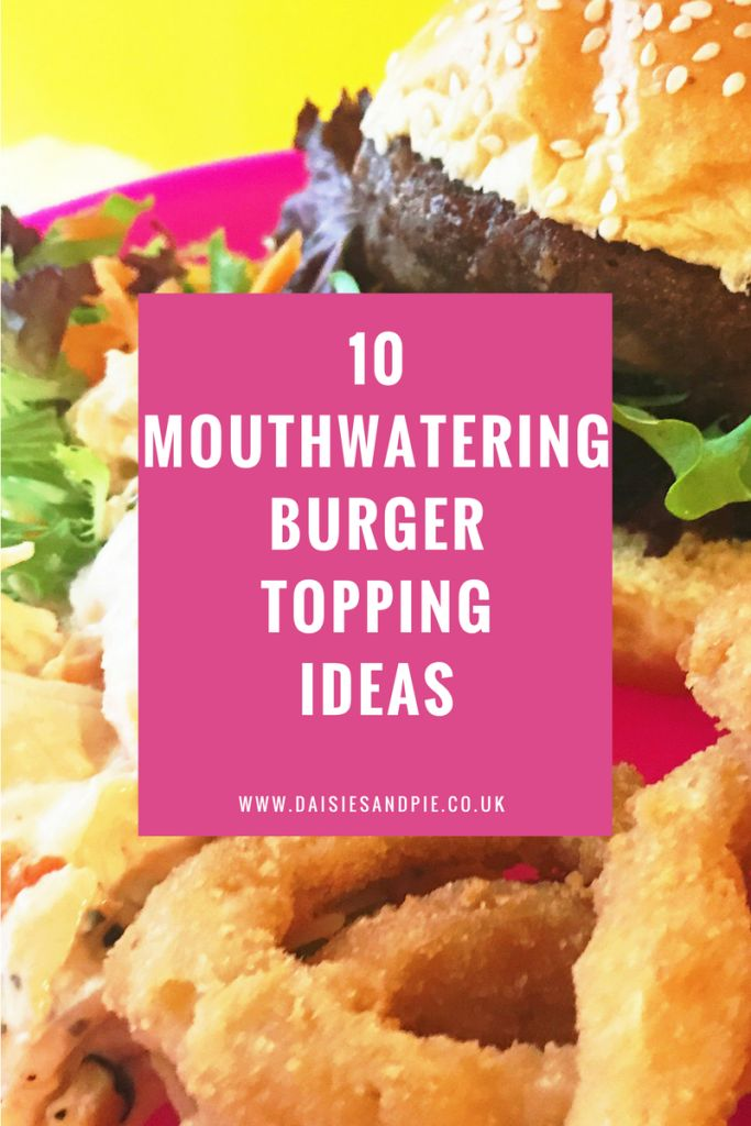10 mouthwatering burger topping ideas, things to top burgers, burger ideas, easy family food from daisies and pie