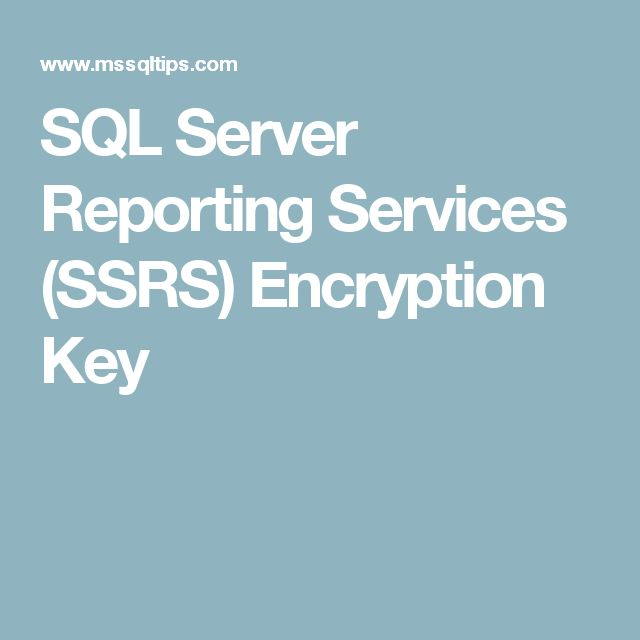 SQL Server Reporting Services (SSRS) Encryption Key