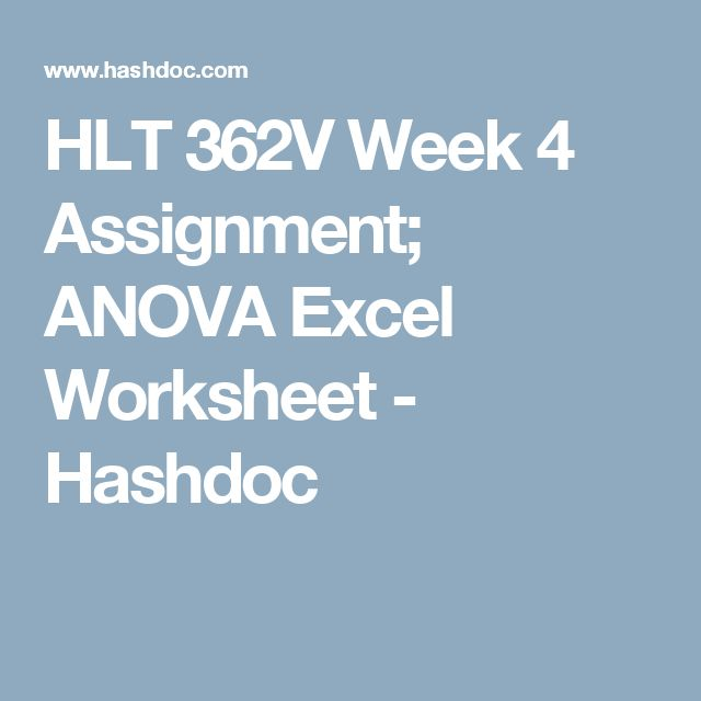 hlt 362 week 4 anova excel worksheet Hlt-362v week 4 anova excel worksheet applied statistics for health care professionals - analysis of variance (anova) grand canyon university refer to the visual learner: statistics for examples to help complete the problems in the attached.