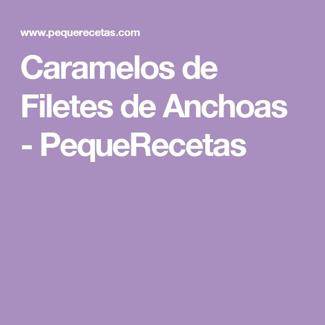 Caramelos de Filetes de Anchoas - PequeRecetas