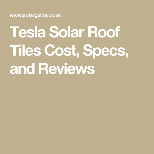 Tesla Solar Roof Tiles Cost, Specs, and Reviews