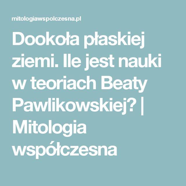 Dookoła płaskiej ziemi. Ile jest nauki w teoriach Beaty Pawlikowskiej? | Mitologia współczesna