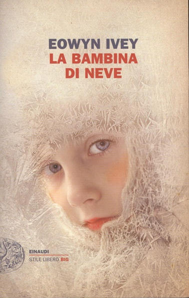 Eowyn Ivey, The Snow Child, La bambina di neve, Einaudi