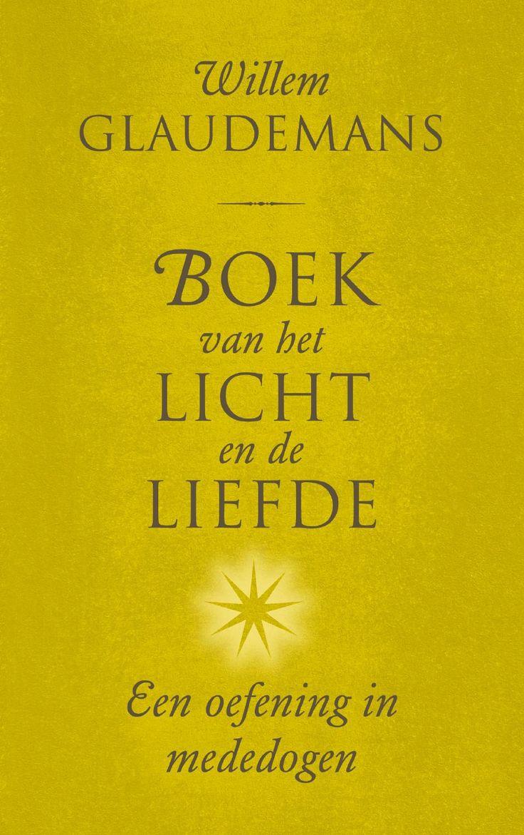 Boek van het Licht en de Liefde - Een oefening in mededogen. Het nieuwe boek van Willem Glaudemans ligt in de winkels! Lees nu ook het eerste hoofdstuk. Dit boek past in onze spiritualiteit boeken top 10!