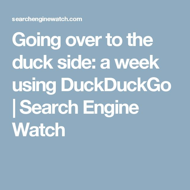 Going over to the duck side: a week using DuckDuckGo | Search Engine Watch