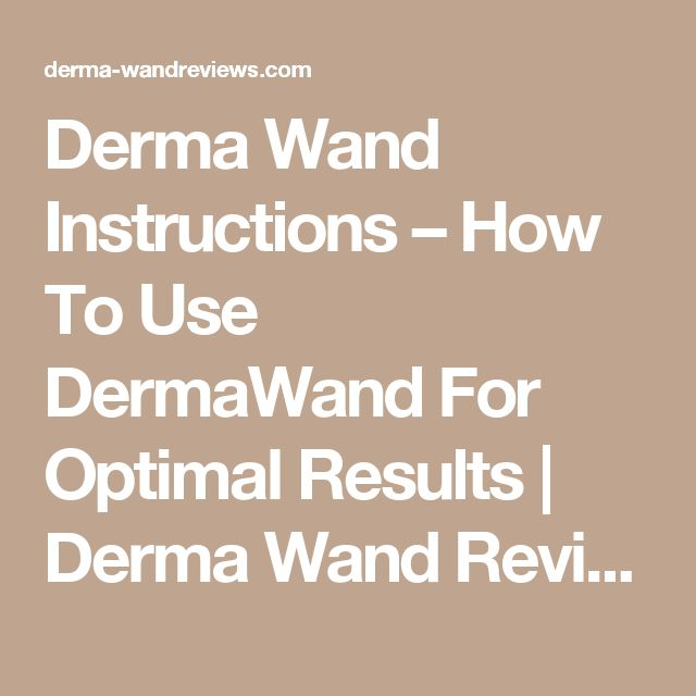 Derma Wand Instructions – How To Use DermaWand For Optimal Results | Derma Wand Reviews